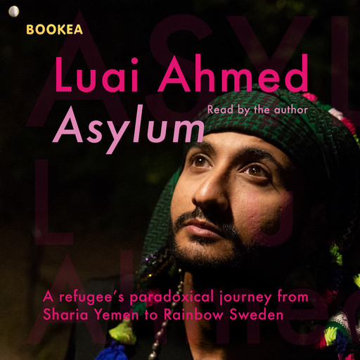 Asylum: A refugee's paradoxical journey from Sharia Yemen to Rainbow Sweden..., Luai Ahmed