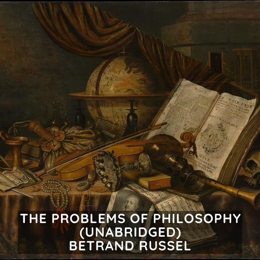 The Problems of Philosophy (Unabridged), Betrand Russel