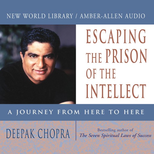 Escaping the Prison of the Intellect, Deepak Chopra