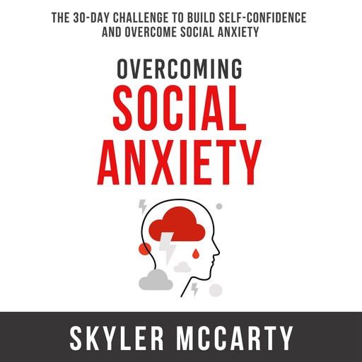 Overcoming Social Anxiety: The 30-Day Challenge to Build Confidence and Overcome Social Anxiety, Skyler McCarty