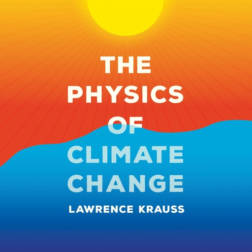 The Physics of Climate Change, Lawrence Krauss