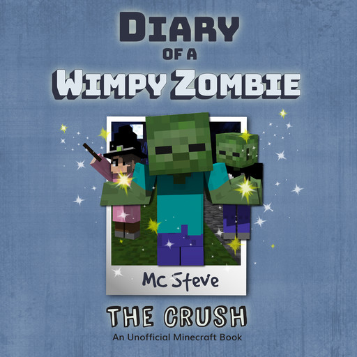 Diary of a Minecraft Wimpy Zombie Book 6: The Crush (An Unofficial Minecraft Diary Book), MC Steve