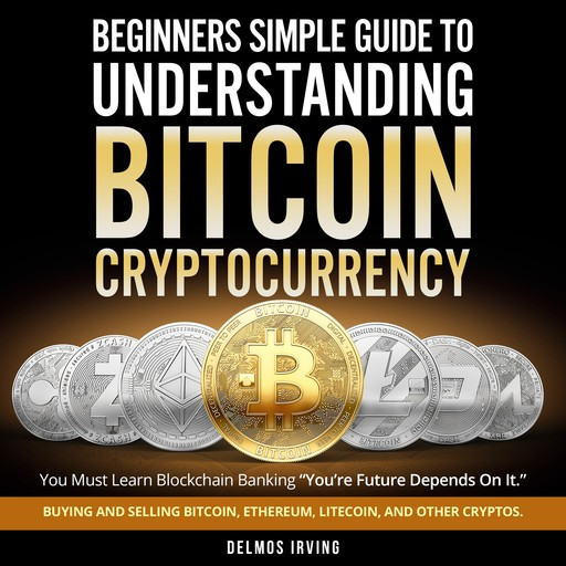 Beginners Guide To Simple Understanding Bitcoin Cryptocurrency, Delmos Irving