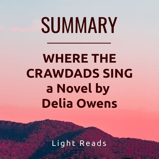 Summary: Where the Crawdads Sing a Novel by Delia Owens, Light Reads