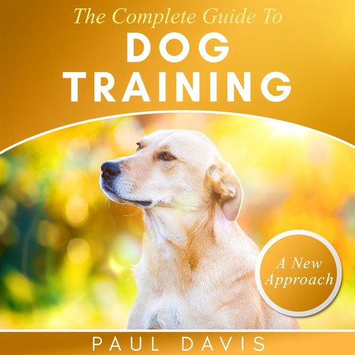 The Complete Guide To Train Your Dog, Paul Davis