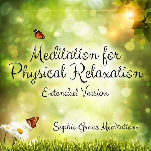 Meditation for Physical Relaxation. Extended Version, Sophie Grace Meditations