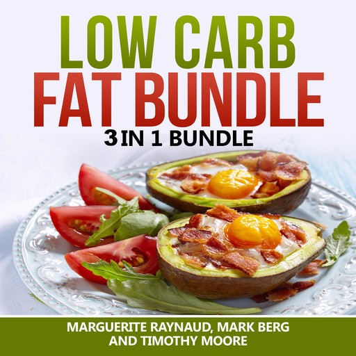 Low Carb Fat Bundle: 3 in 1 Bundle, Low Carb, Body Fat, Ketogenic Diet, Marguerite Raynaud, Mark Berg, Timothy Moore