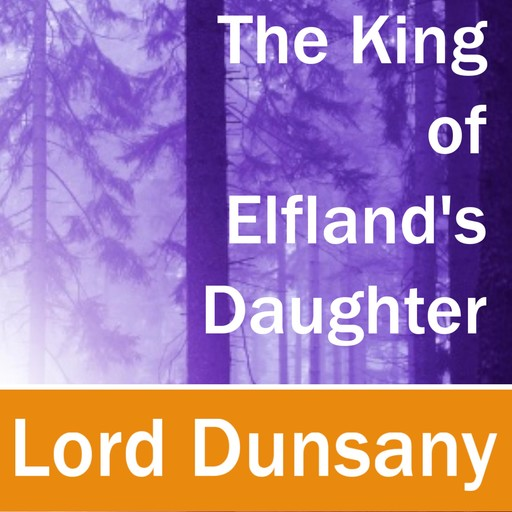 The King of Elfland's Daughter, Lord Dunsany