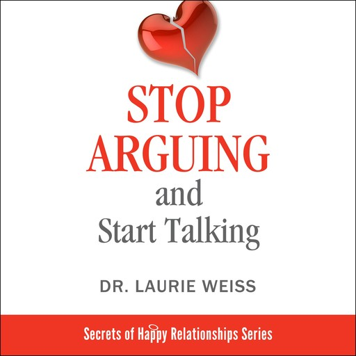 Stop Arguing and Start Talking...:, Laurie Weiss