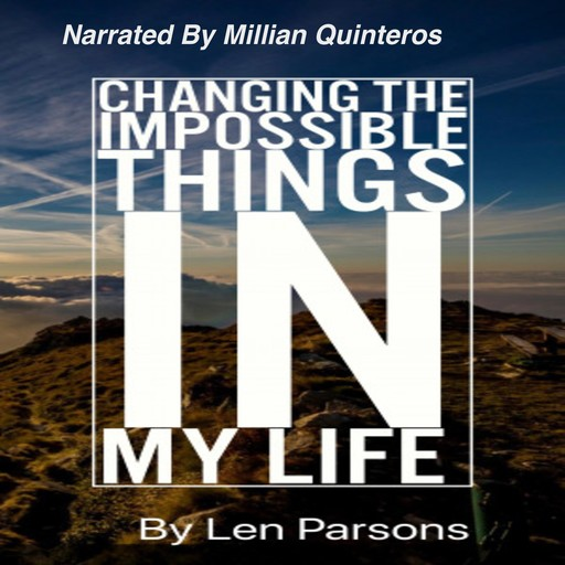 Changing The Impossible Things In My Life, Len Parsons
