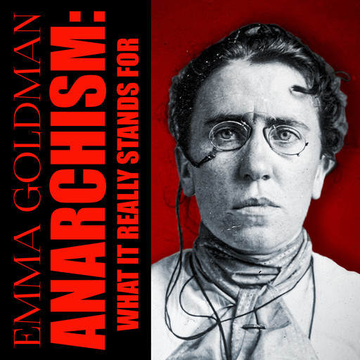 Anarchism: What it Really Stands For, Emma Goldman