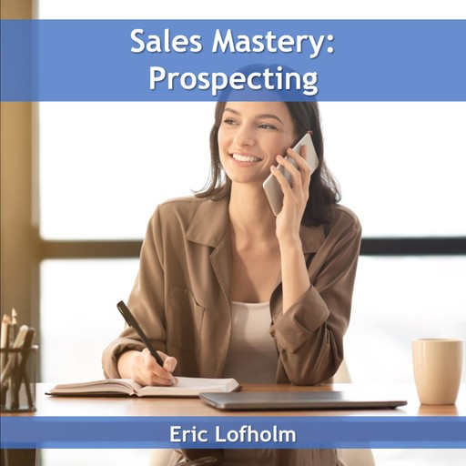 Sales Mastery: Prospecting, Eric Lofholm
