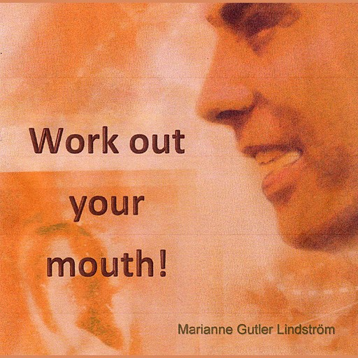 Work out your mouth, Marianne Gutler Lindström