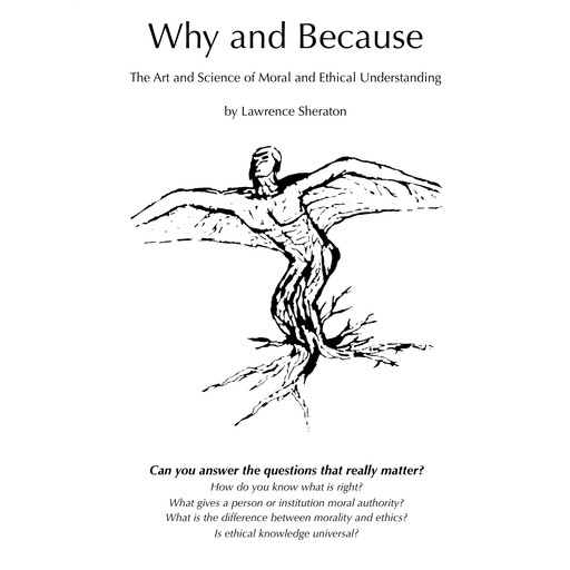 Why and Because - The Art and Science of Moral and Ethical Understanding, Lawrence Sheraton