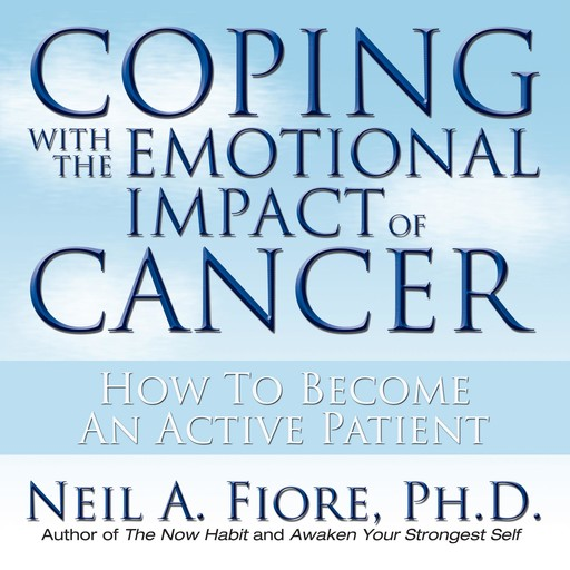 Coping With the Emotional Impact of Cancer, Neil Fiore