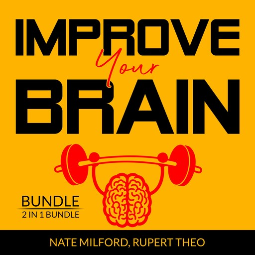 Improve Your Brain Bundle: 2 in 1 Bundle, Evolve Your Brain, Think With Full Brain, Nate Milford, Rupert Teo