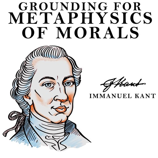 Grounding for the Metaphysics of Morals, Immanuel Kant