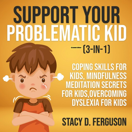 Support Your Problematic Kid (3-in-1) (Extended Edition), Stacy D. Ferguson