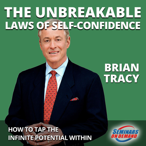 The Unbreakable Laws of Self-Confidence - Live Seminar: How to Tap the Infinite Potential Within, Brian Tracy