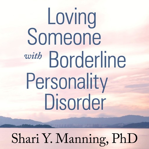Loving Someone with Borderline Personality Disorder, Shari Y. Manning