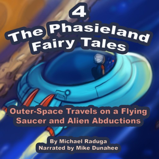 The Phasieland Fairy Tales 4 (Outer-Space Travels on a Flying Saucer and Alien Abductions),