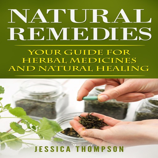 Natural Remedies: Your Guide for Herbal Medicines and Natural Healing, Jessica Thompson