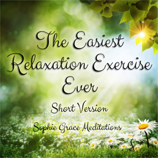 The Easiest Relaxation Exercise Ever. Short Version, Sophie Grace Meditations