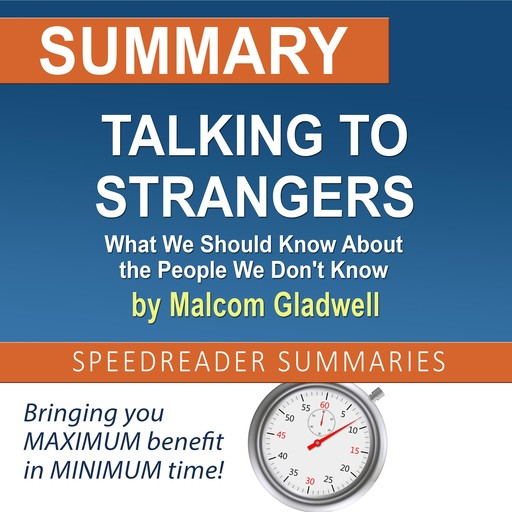 Summary of Talking to Strangers: What We Should Know About the People We Don't Know by Malcolm Gladwell, SpeedReader Summaries