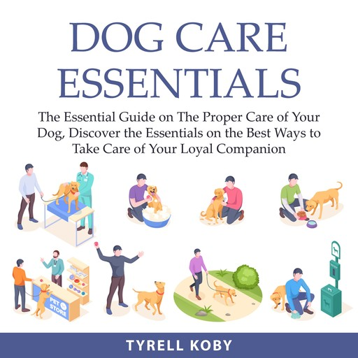 Dog Care Essentials, Tyrell Koby