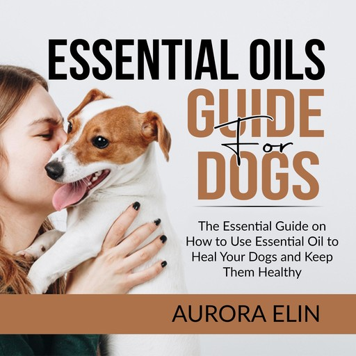 Essential Oils Guide for Dogs, Aurora Elin