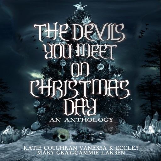 The Devils You Meet On Christmas Day, Mary Gray, Cammie Larsen, Katie Coughran, Vanessa K Eccles