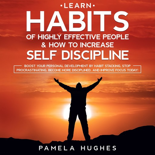 Learn Habits of Highly Effective People & How to Increase Self Discipline, Pamela Hughes