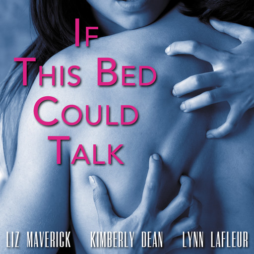 If This Bed Could Talk, Kimberly Dean, Liz Maverick