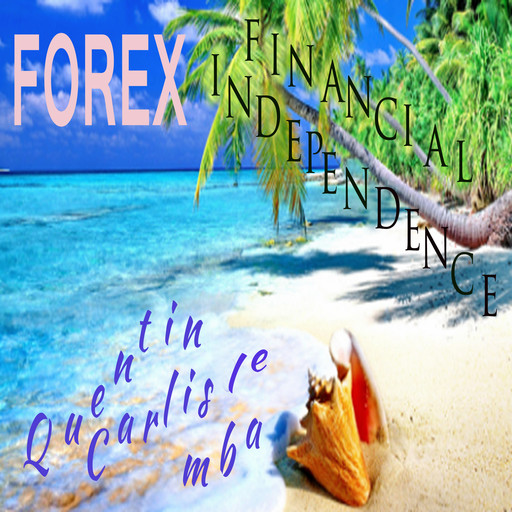Forex Financial Independence, M.B.A., Quentin Carlisle