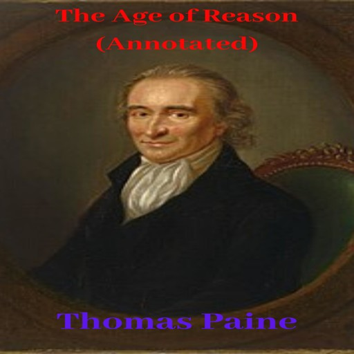 The Age of Reason (Annotated), Thomas Paine