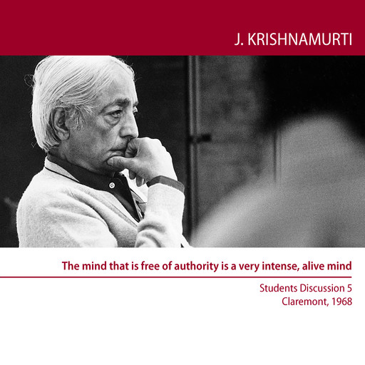 The mind that is free of authority is a very intense, alive mind, Jiddu Krishnamurti