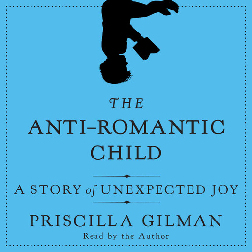 The Anti-Romantic Child, Priscilla Gilman