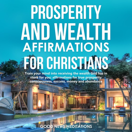 Prosperity and Wealth affirmations for Christians, Good News Meditations