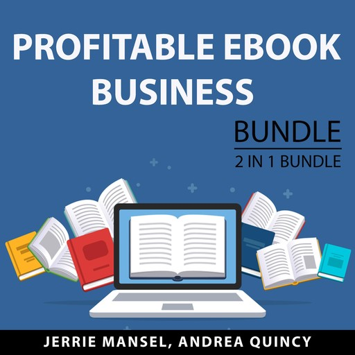 Profitable eBook Business Bundle, 2 IN 1 Bundle: Productivity for Authors and Business for Authors, Jerrie Mansel, and Andrea Quincy