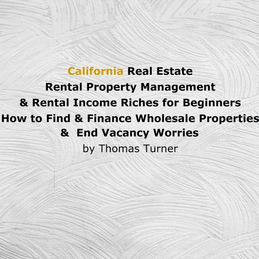 California Real Estate Rental Property Management & Rental Income Riches for Beginners, Thomas Turner