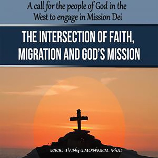 The Intersection of Faith, Migration and God's Mission, Ph.D., Eric Tangumonkem