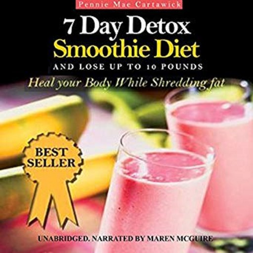 7 Day Detox Smoothie Diet: And Lose Up to 10 Pounds, Pennie Mae Cartawick