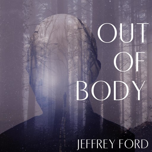 Out of Body, Jeffrey Ford