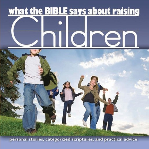 What the Bible Says About Raising Children, Oasis Audio