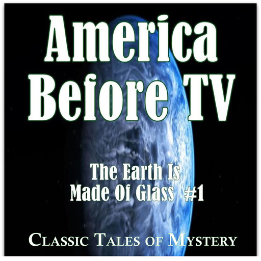 America Before TV - The Earth Is Made Of Glass #1, Classic Tales of Mystery