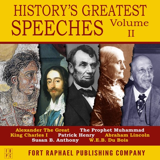 History's Greatest Speeches - Vol. II, Susan Anthony, Abraham Lincoln, Patrick Henry, the Prophet Muhammad, WEB DuBois, Alexander the Great, King Charles I