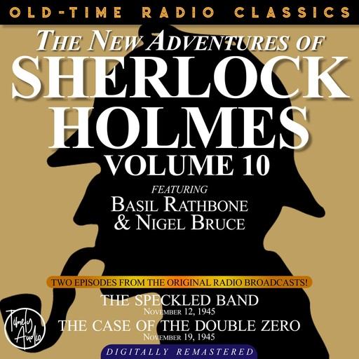 THE NEW ADVENTURES OF SHERLOCK HOLMES, VOLUME 10:EPISODE 1: THE SPECKLED BAND EPISODE 2: THE CASE OF THE DOUBLE ZERO, Arthur Conan Doyle, Anthony Boucher, Dennis Green