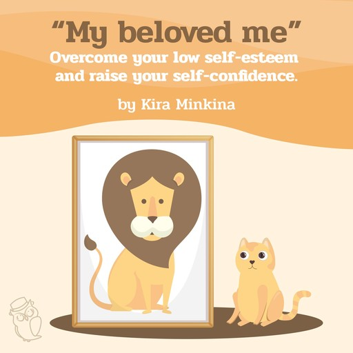 My beloved me: Overcome your low self-esteem and raise your self-confidence, Kira Minkina