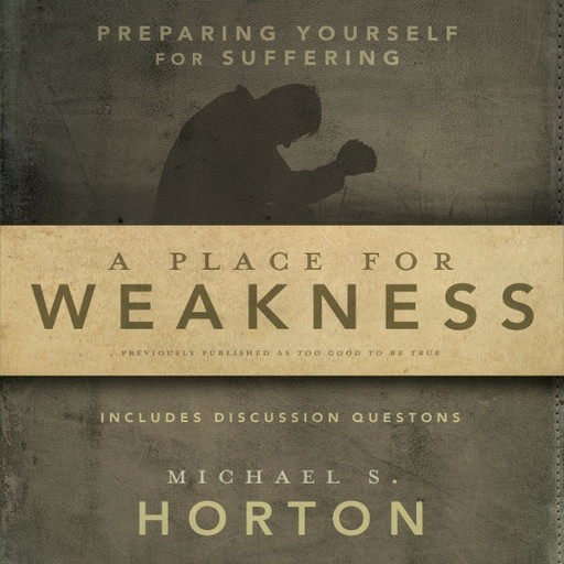 A Place for Weakness, Michael Horton