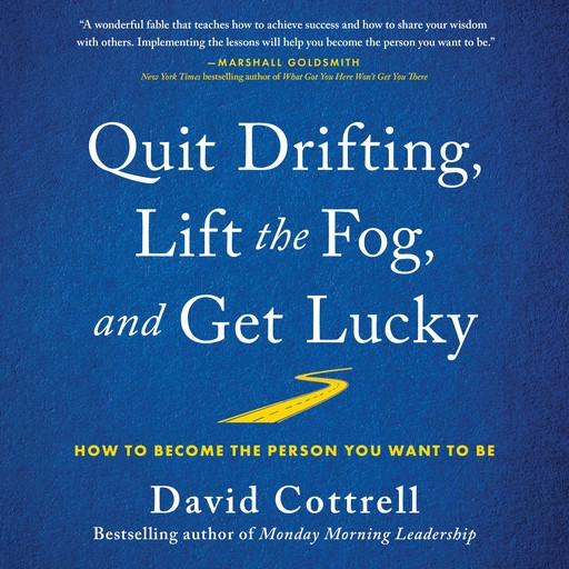Quit Drifting, Lift the Fog, and Get Lucky, David Cottrell